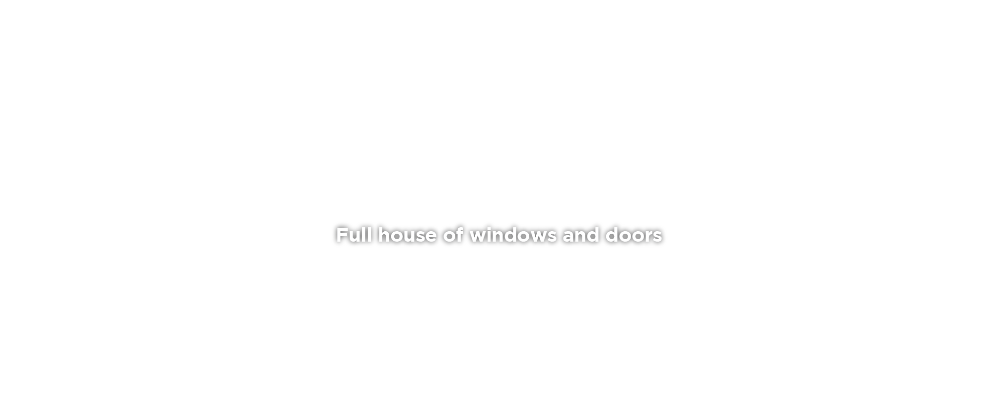 Full House of Windows and Doors