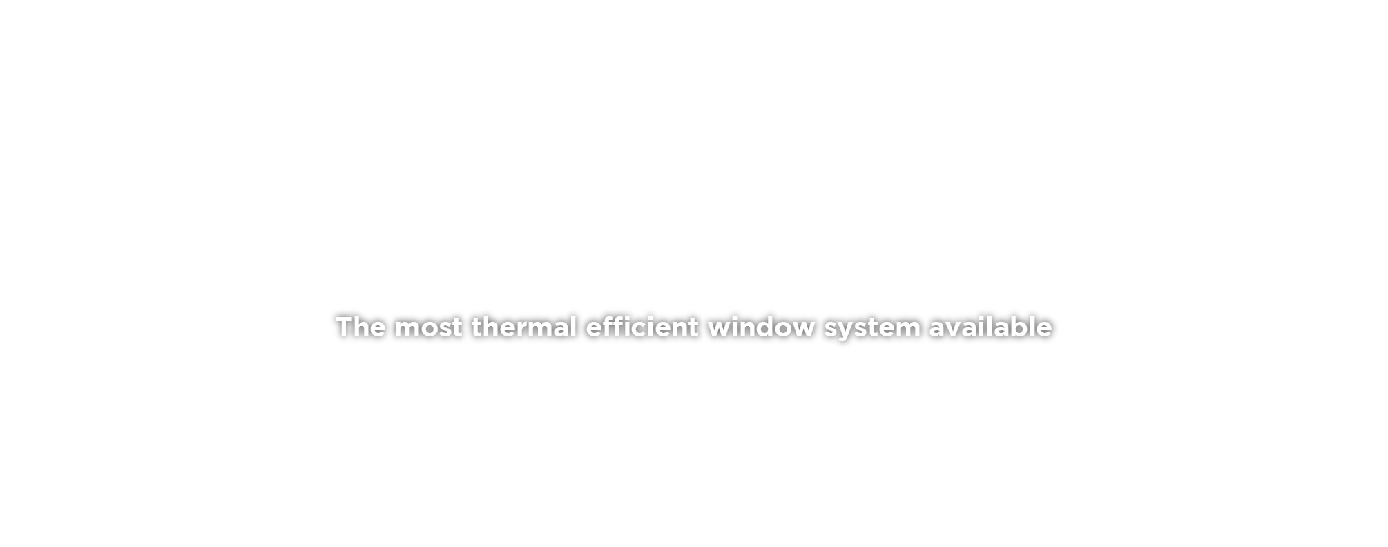The most thermal efficient window system available